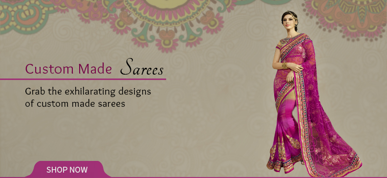 Custom Made Sarees - Personalized Tradition For You!