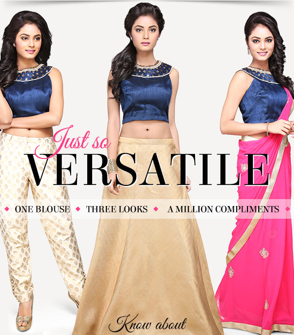 Match Designer Blouses with Pants, Skirts & Sarees for 3 different looks. Innovate!