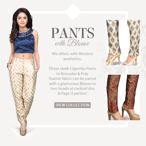Sleek Cigarette Pants in Brocades & Poly Dupion fabric to be paired with Blouse. Shop!